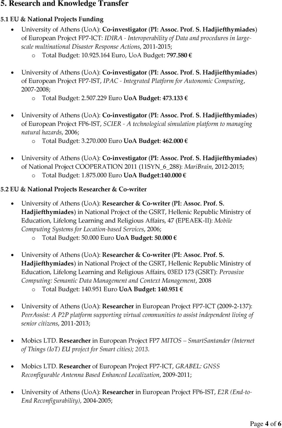 164 Euro, UoA Budget: 797.580 of European Project FP7-IST, IPAC - Integrated Platform for Autonomic Computing, 2007-2008; o Total Budget: 2.507.229 Euro UoA Budget: 473.