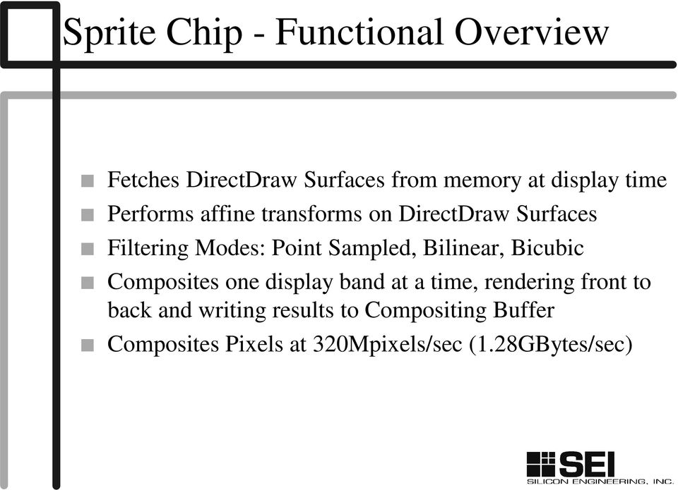 Bilinear, Bicubic Composites one display band at a time, rendering front to back and