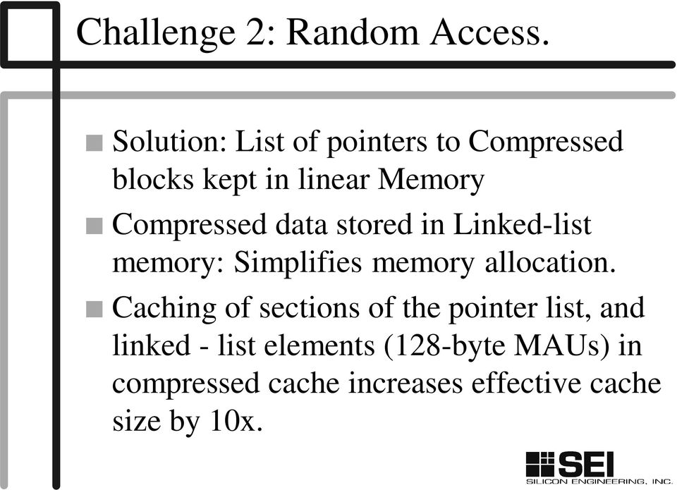 Compressed data stored in Linked-list memory: Simplifies memory allocation.