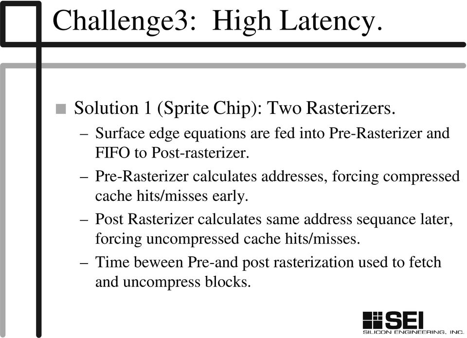 Pre-Rasterizer calculates addresses, forcing compressed cache hits/misses early.
