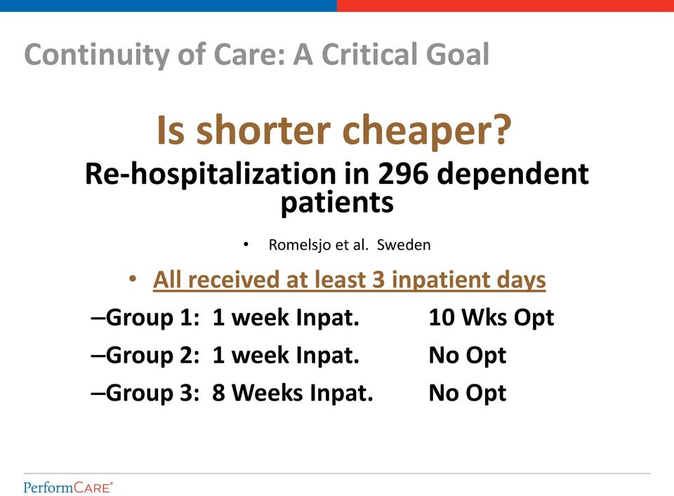Sweden All received at least 3 inpatient days Group 1: 1 week