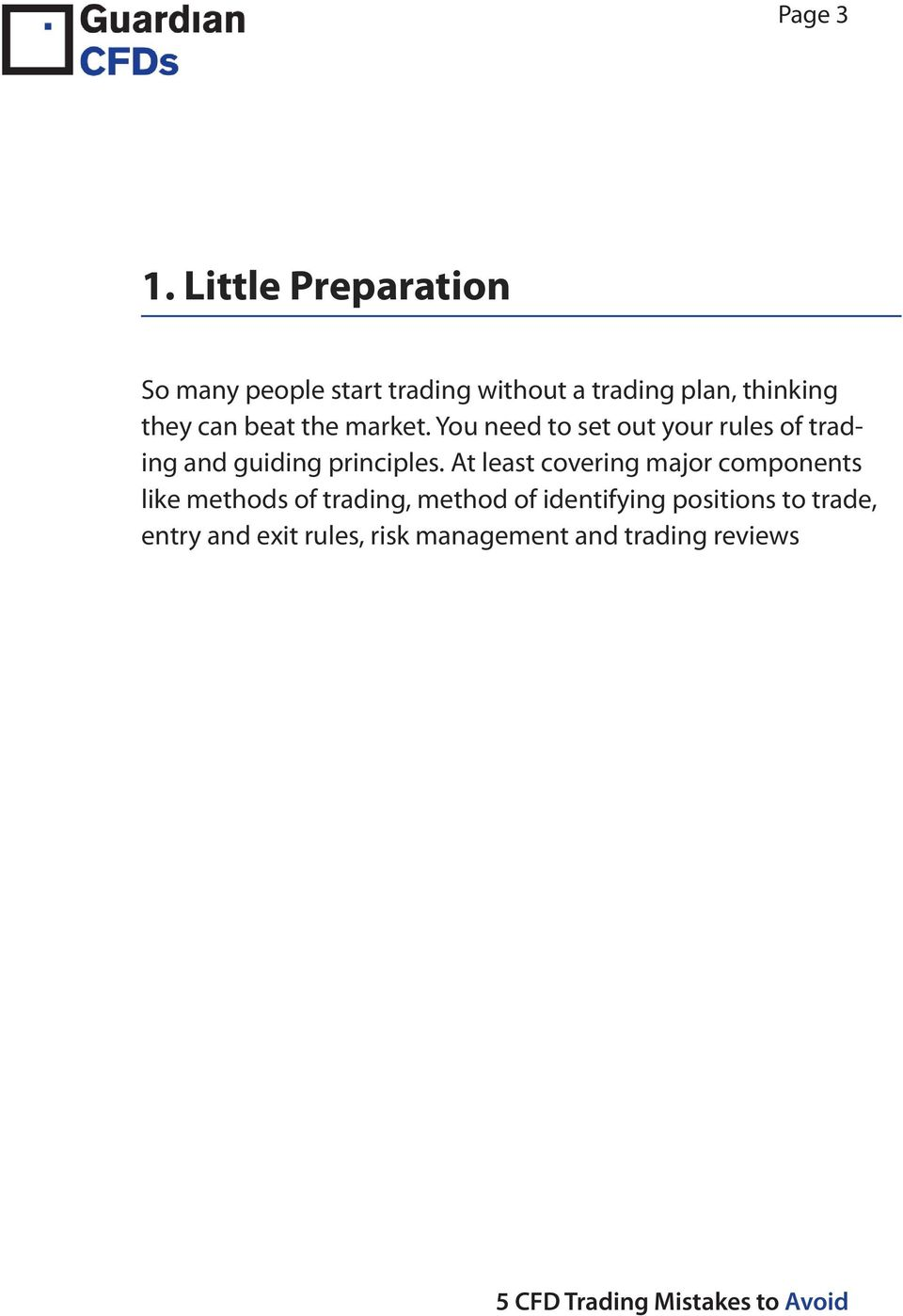 can beat the market. You need to set out your rules of trading and guiding principles.