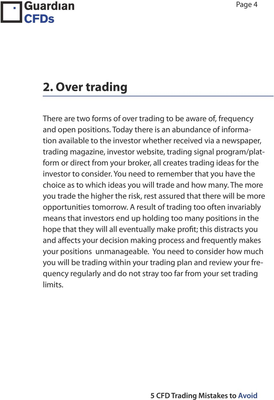 all creates trading ideas for the investor to consider. You need to remember that you have the choice as to which ideas you will trade and how many.