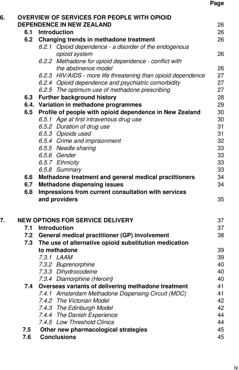 3 Further background history 28 6.4. Variation in methadone programmes 29 6.5 Profile of people with opioid dependence in New Zealand 30 6.5.1 Age at first intravenous drug use 30 6.5.2 Duration of drug use 31 6.