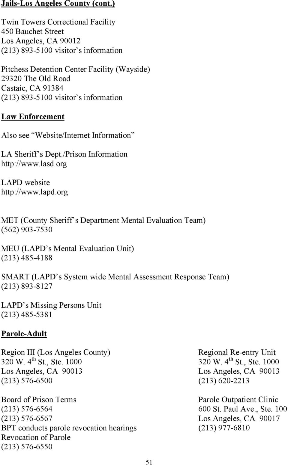 (213) 893-5100 visitor s information Law Enforcement Also see Website/Internet Information LA Sheriff s Dept./Prison Information http://www.lasd.org LAPD website http://www.lapd.