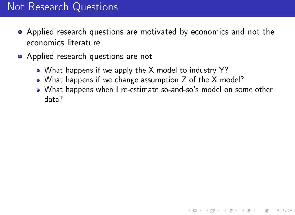 Applied research questions are not What happens if we apply the X model to