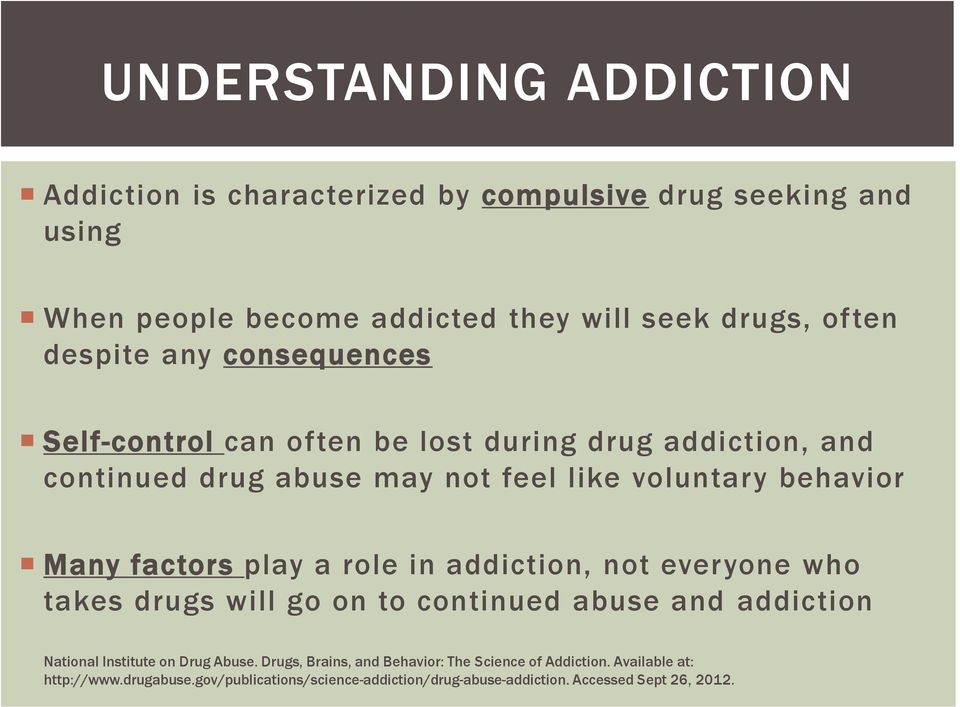 factors play a role in addiction, not everyone who takes drugs will go on to continued abuse and addiction National Institute on Drug Abuse.