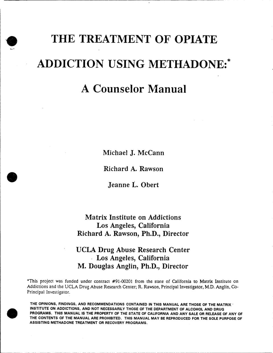 Rawson, Principal Investigator, M.D. Anglin, Co Principal Investigator. THE OPINIONS. FINDINGS. AND RECOMMENDATIONS CONTAINED IN THIS MANUAL ARE THOSE OF THE MATRIX' INSTITUTE ON ADDICTIONS.
