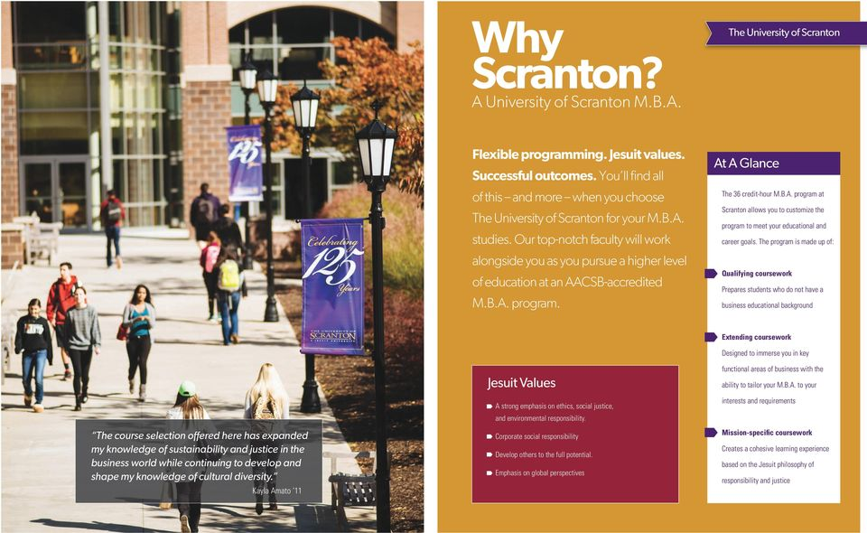 Our top-notch faculty will work alongside you as you pursue a higher level of education at an AACSB-accredited M.B.A. program. At A Glance The 36 credit-hour M.B.A. program at Scranton allows you to customize the program to meet your educational and career goals.