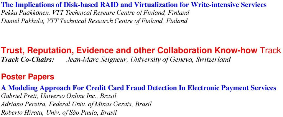 Track Co-Chairs: Jean-Marc Seigneur, University of Geneva, Switzerland A Modeling Approach For Credit Card Fraud Detection In Electronic Payment