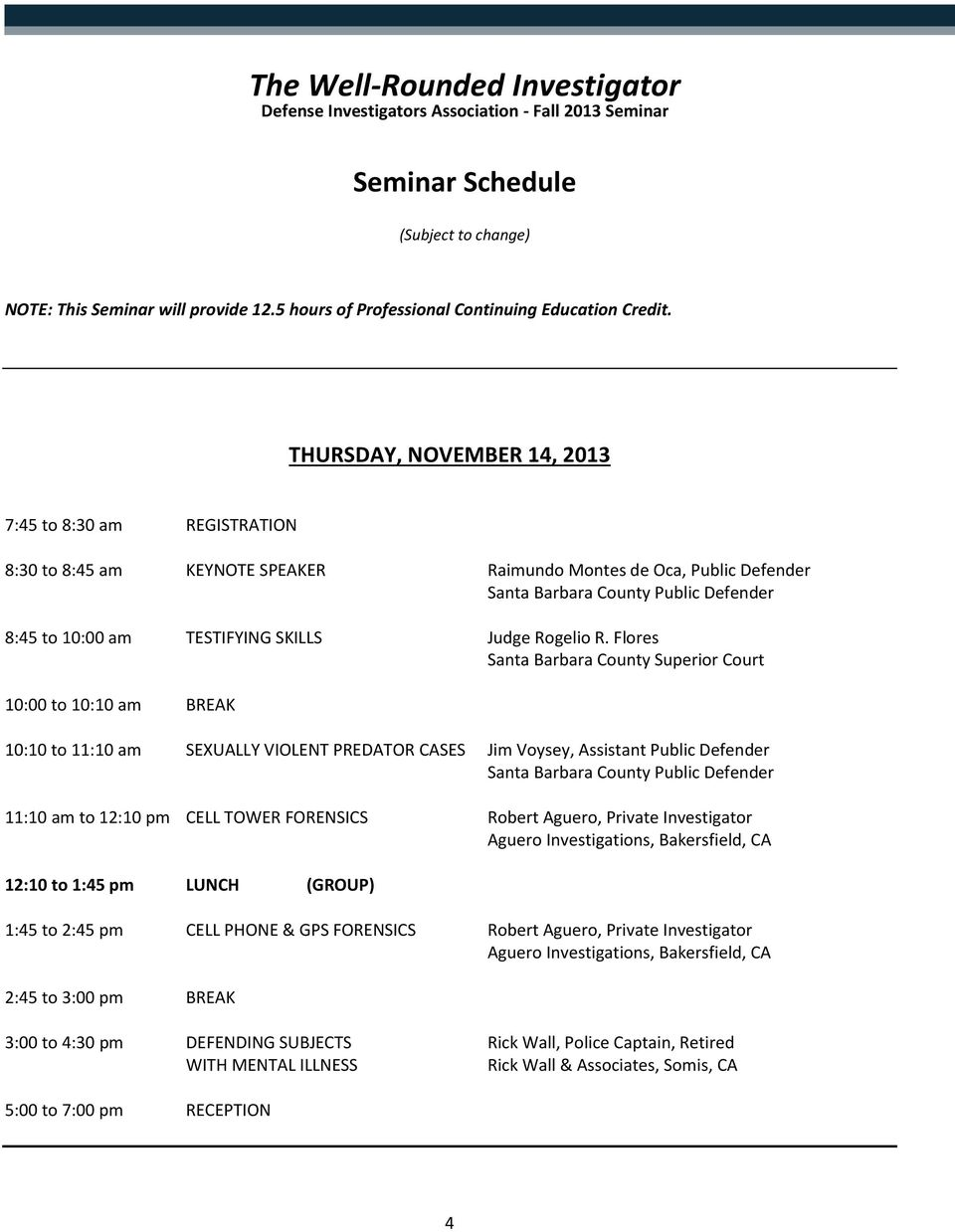 THURSDAY, NOVEMBER 14, 2013 7:45 to 8:30 am REGISTRATION 8:30 to 8:45 am KEYNOTE SPEAKER Raimundo Montes de Oca, Public Defender 8:45 to 10:00 am TESTIFYING SKILLS Judge Rogelio R.