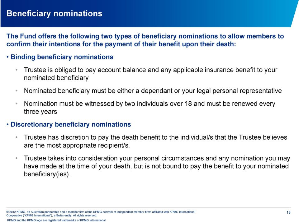 personal representative Nomination must be witnessed by two individuals over 18 and must be renewed every three years Discretionary beneficiary nominations Trustee has discretion to pay the death