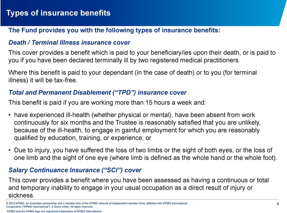 Where this benefit is paid to your dependant (in the case of death) or to you (for terminal illness) it will be tax-free.