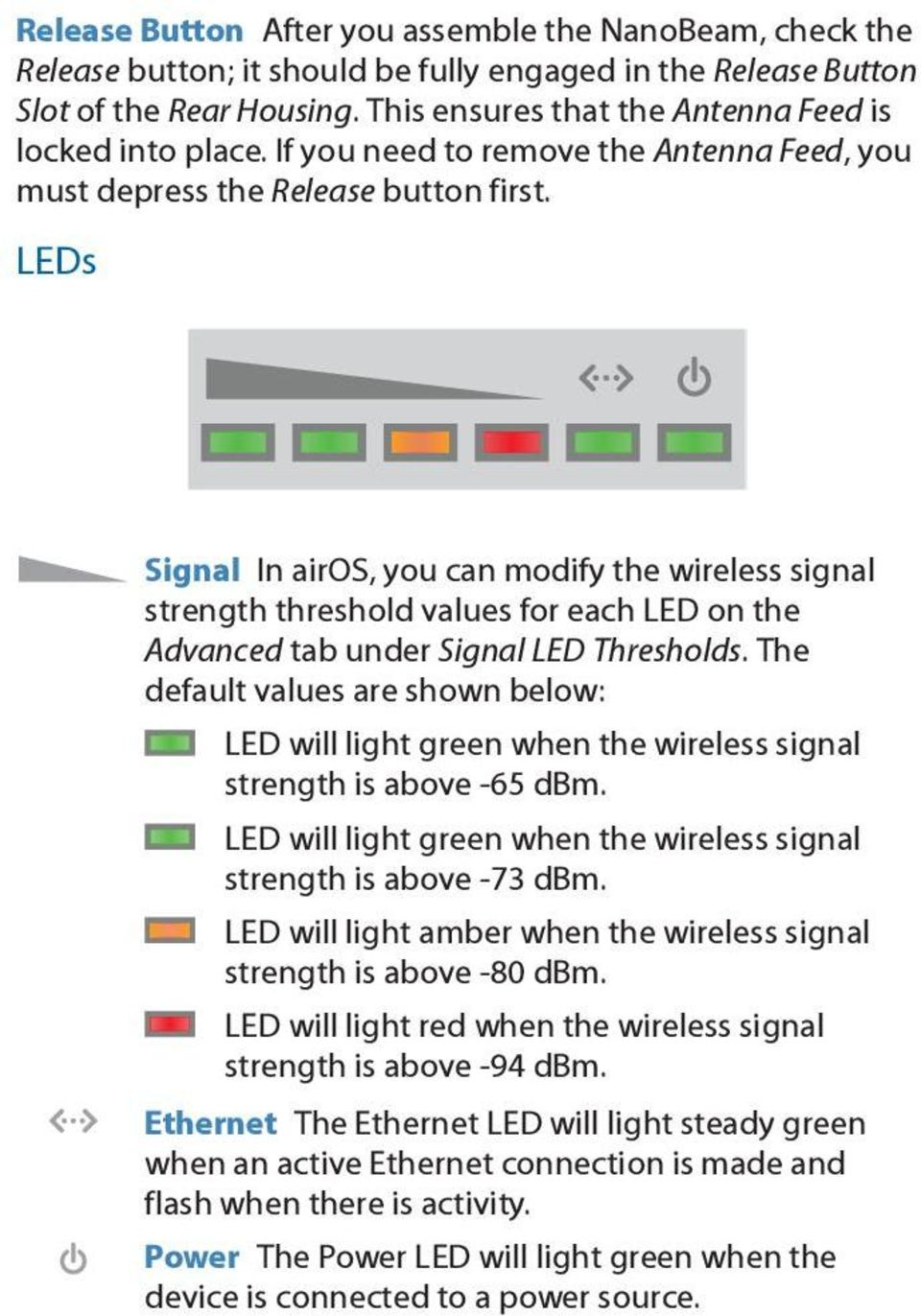 LEDs Signal In airos, you can modify the wireless signal strength threshold values for each LED on the Advanced tab under Signal LED Thresholds.