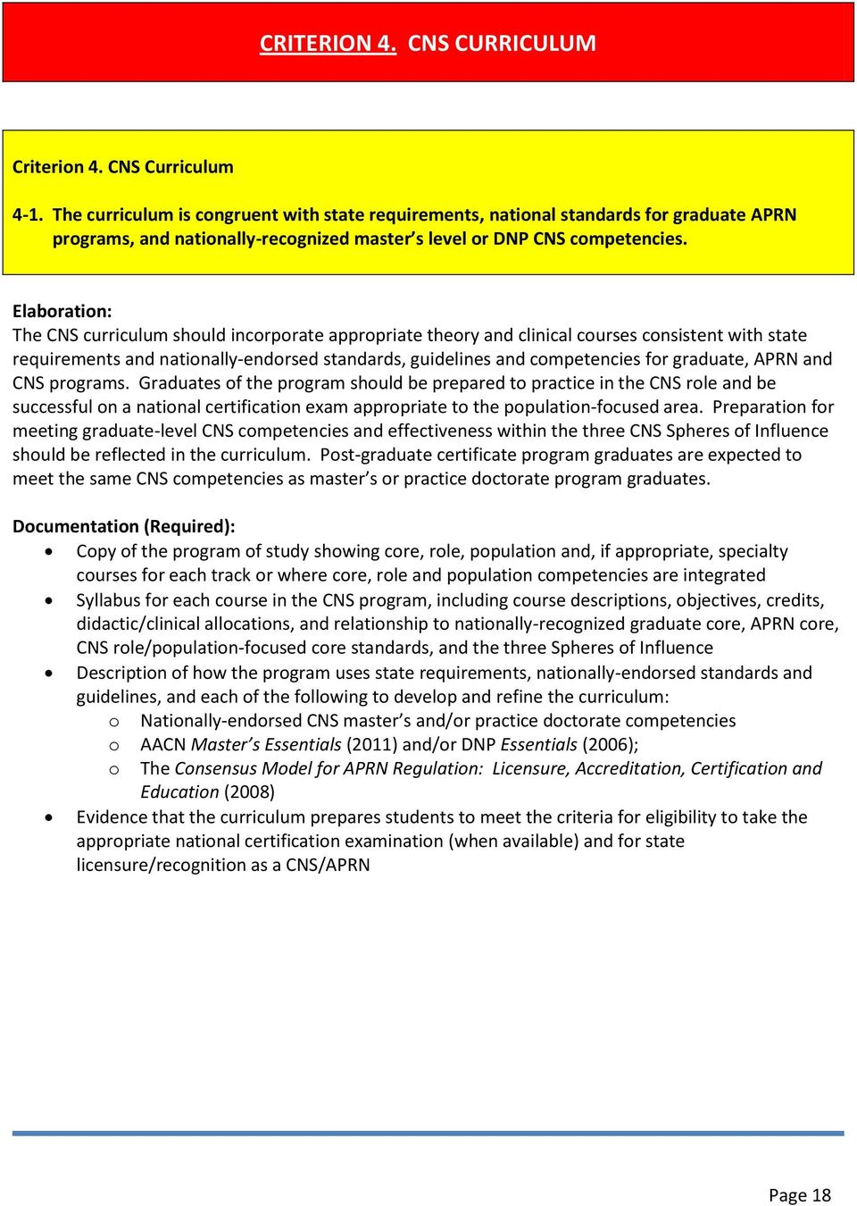 The CNS curriculum should incorporate appropriate theory and clinical courses consistent with state requirements and nationally-endorsed standards, guidelines and competencies for graduate, APRN and