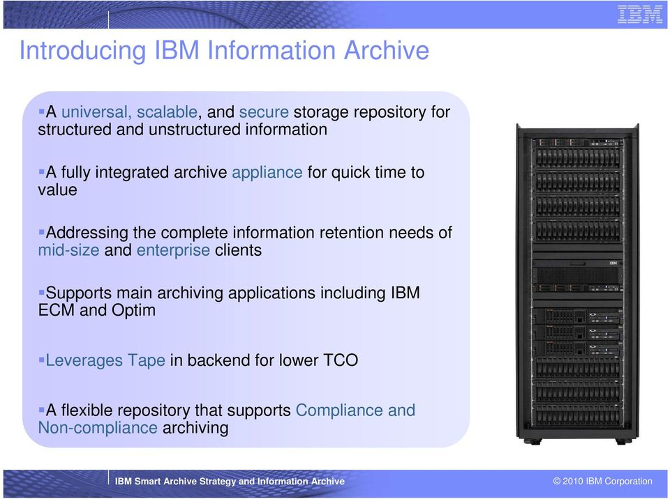 enterprise clients Supports main archiving applications including IBM ECM and Optim Leverages Tape in backend for lower TCO A