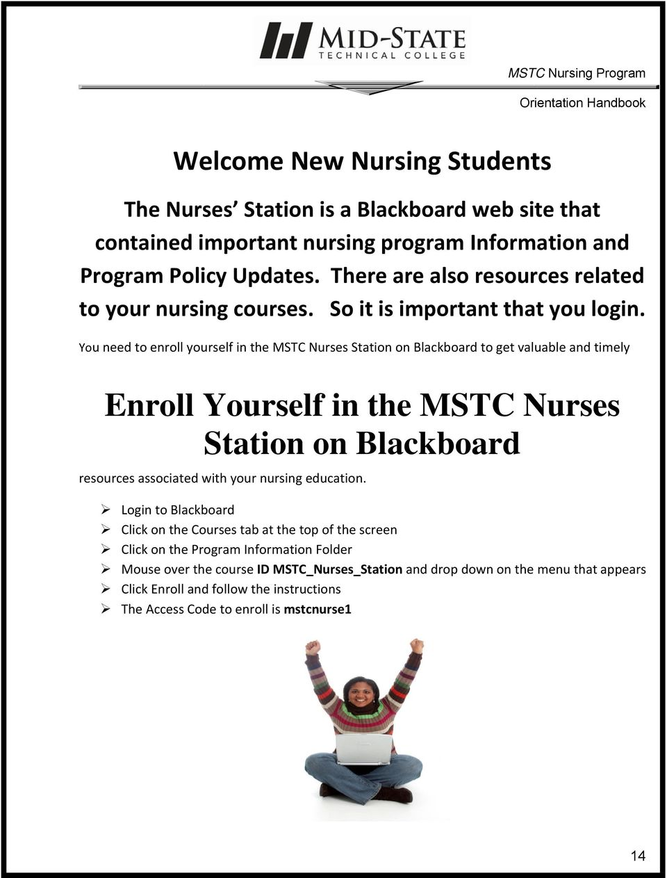 You need to enroll yourself in the MSTC Nurses Station on Blackboard to get valuable and timely Enroll Yourself in the MSTC Nurses Station on Blackboard resources associated with