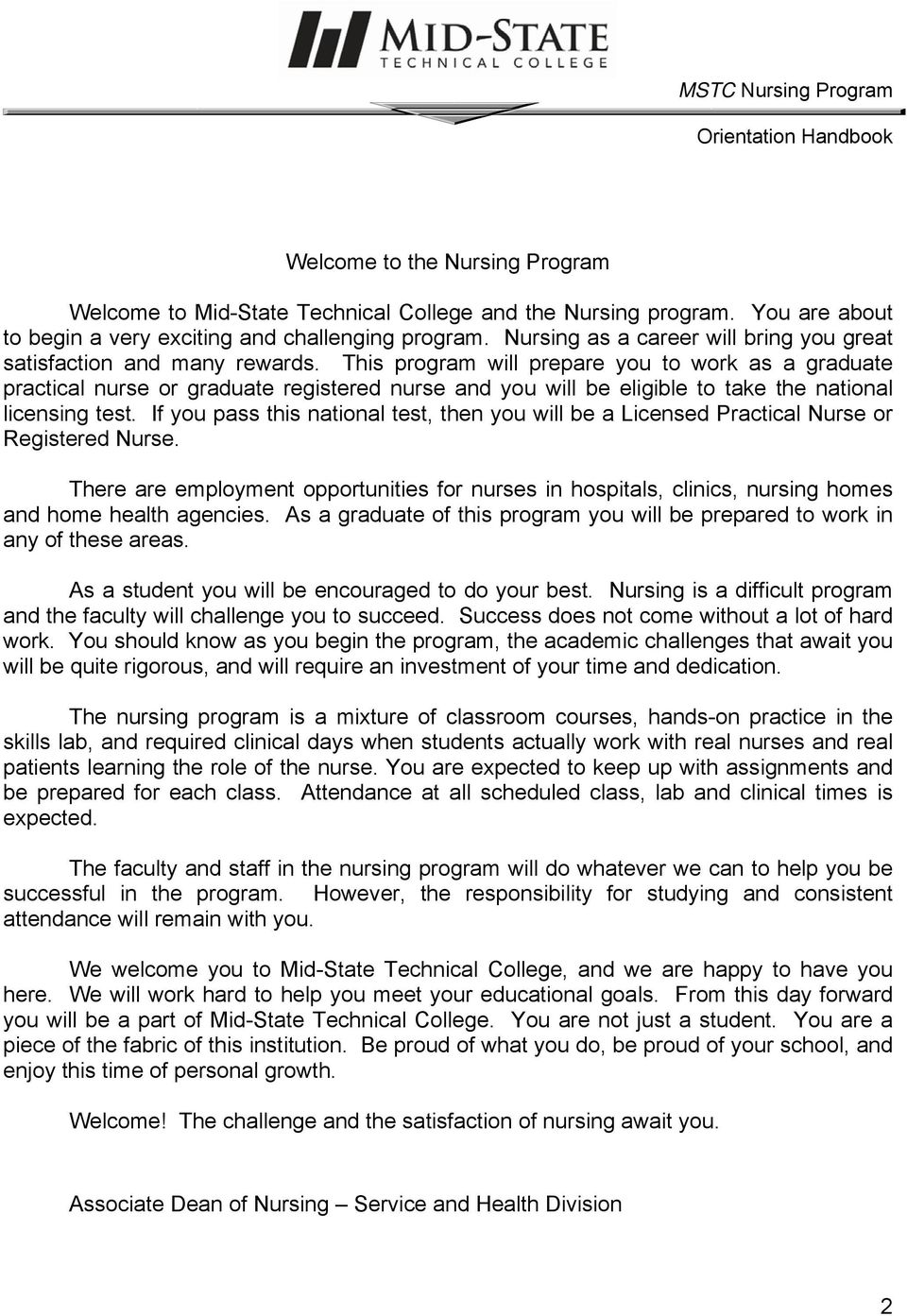 This program will prepare you to work as a graduate practical nurse or graduate registered nurse and you will be eligible to take the national licensing test.