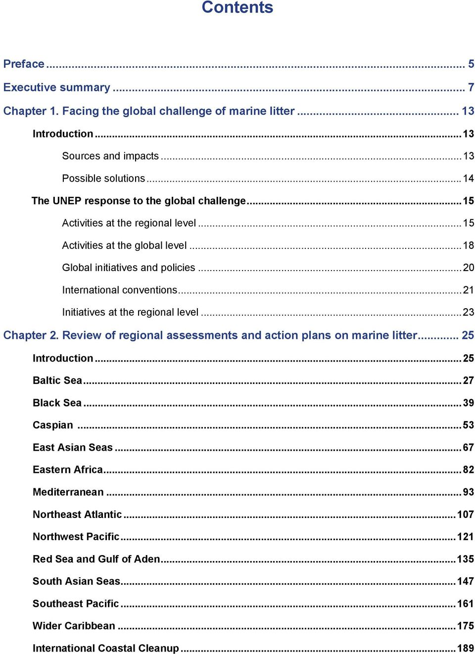 ..21 Initiatives at the regional level...23 Chapter 2. Review of regional assessments and action plans on marine litter... 25 Introduction...25 Baltic Sea...27 Black Sea...39 Caspian.