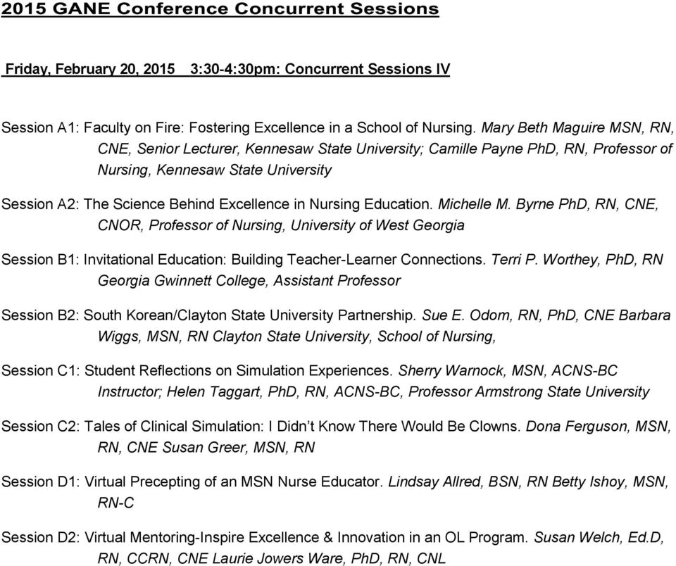 Education. Michelle M. Byrne PhD, RN, CNE, CNOR, Professor of Nursing, University of West Georgia Session B1: Invitational Education: Building Teacher-Learner Connections. Terri P.