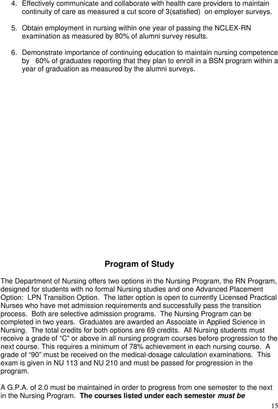 Demonstrate importance of continuing education to maintain nursing competence by 60% of graduates reporting that they plan to enroll in a BSN program within a year of graduation as measured by the