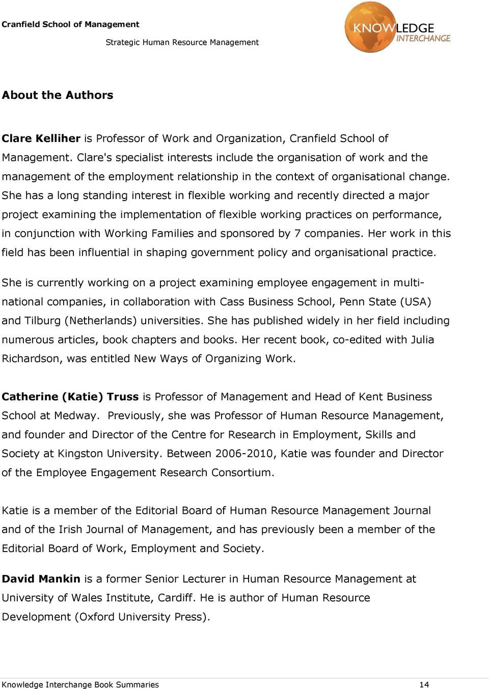 She has a long standing interest in flexible working and recently directed a major project examining the implementation of flexible working practices on performance, in conjunction with Working