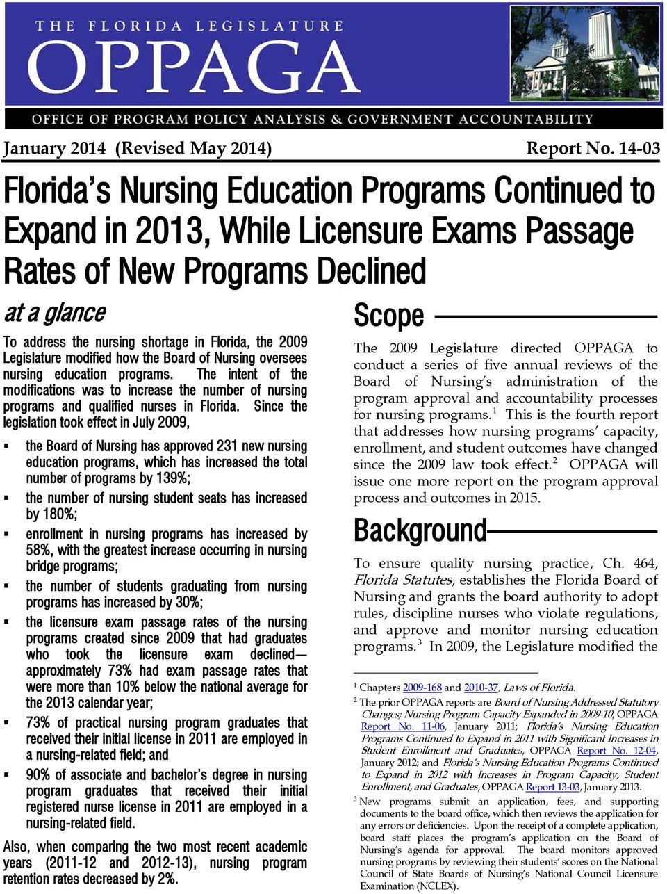 Legislature modified how the Board of Nursing oversees nursing education programs. The intent of the modifications was to increase the number of nursing programs and qualified nurses in Florida.