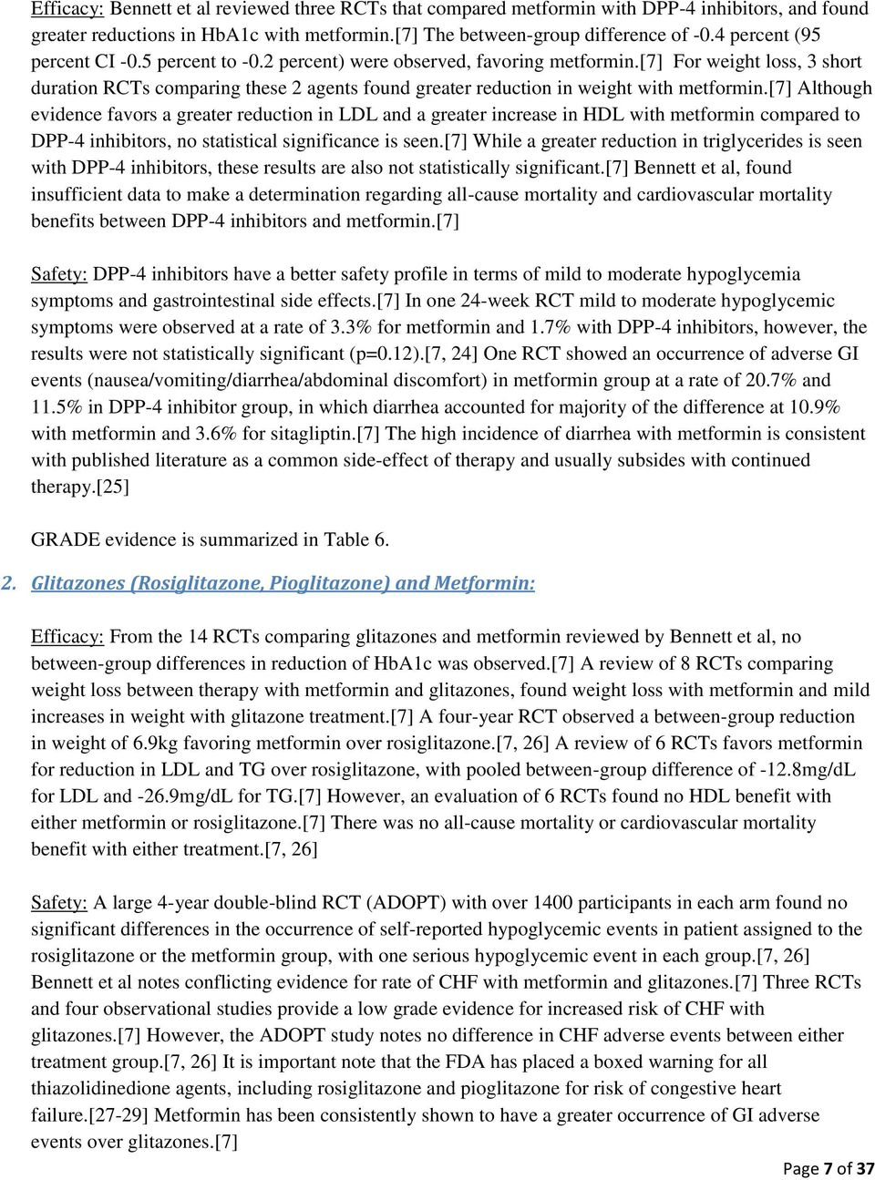 [7] For weight loss, 3 short duration RCTs comparing these 2 agents found greater reduction in weight with metformin.