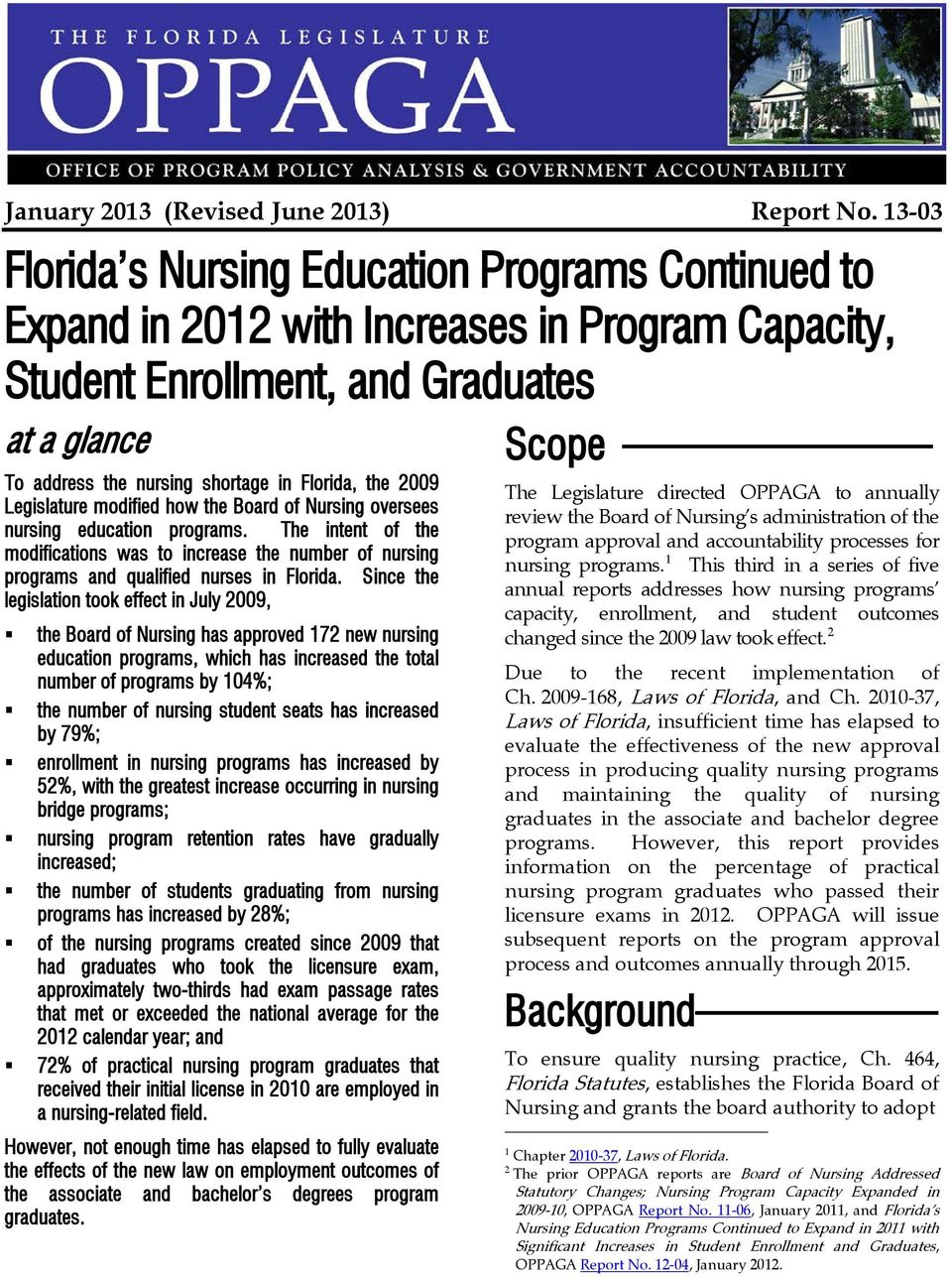 2009 Legislature modified how the Board of Nursing oversees nursing education programs. The intent of the modifications was to increase the number of nursing programs and qualified nurses in Florida.
