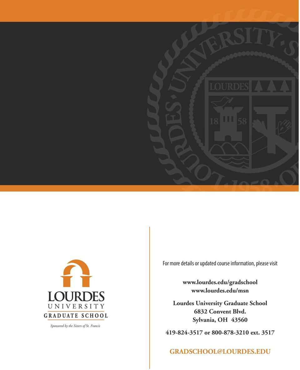 please visit www.lourdes.edu/gradschool www.lourdes.edu/msn Lourdes University Graduate School 6832 Convent Blvd.