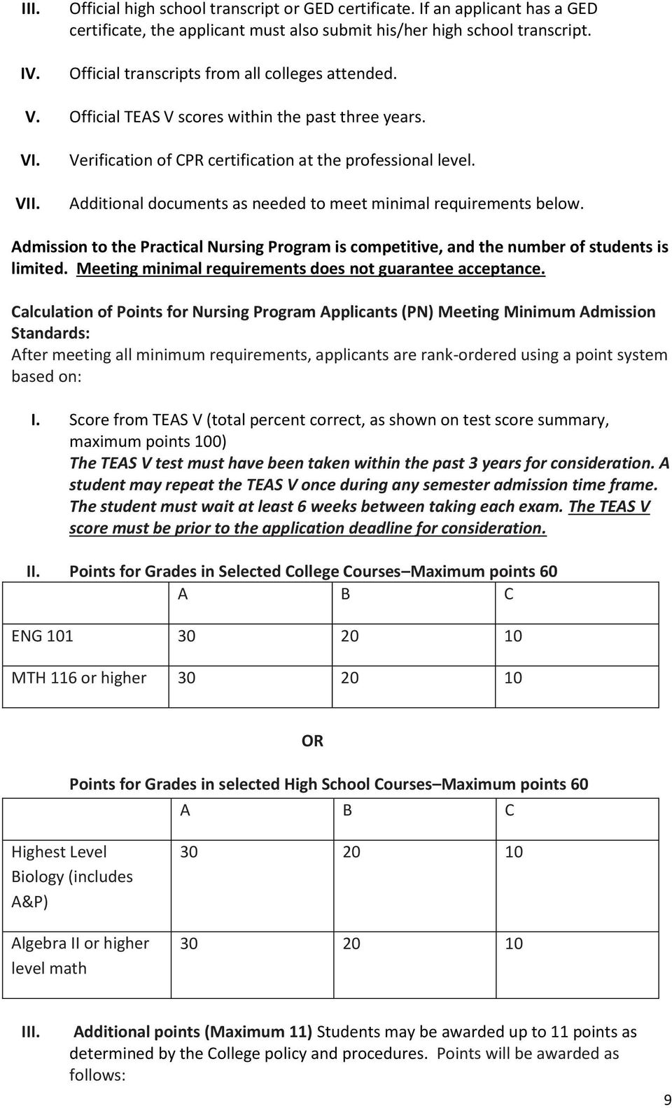 Additional documents as needed to meet minimal requirements below. Admission to the Practical Nursing Program is competitive, and the number of students is limited.