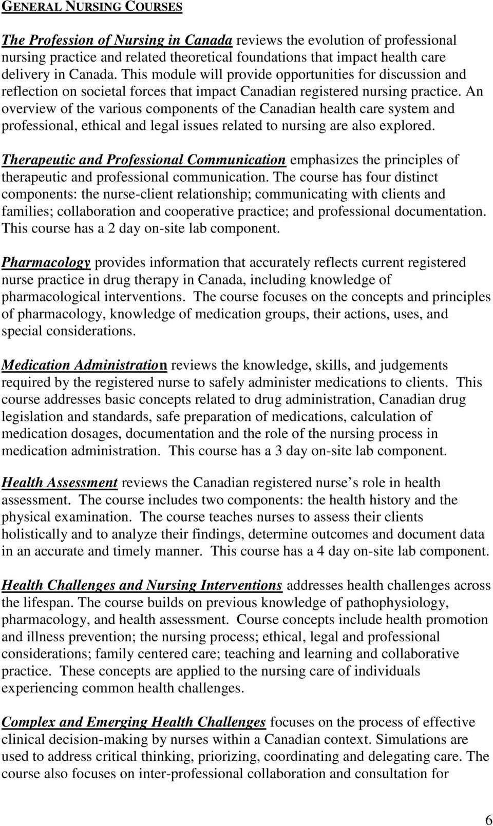 An overview of the various components of the Canadian health care system and professional, ethical and legal issues related to nursing are also explored.
