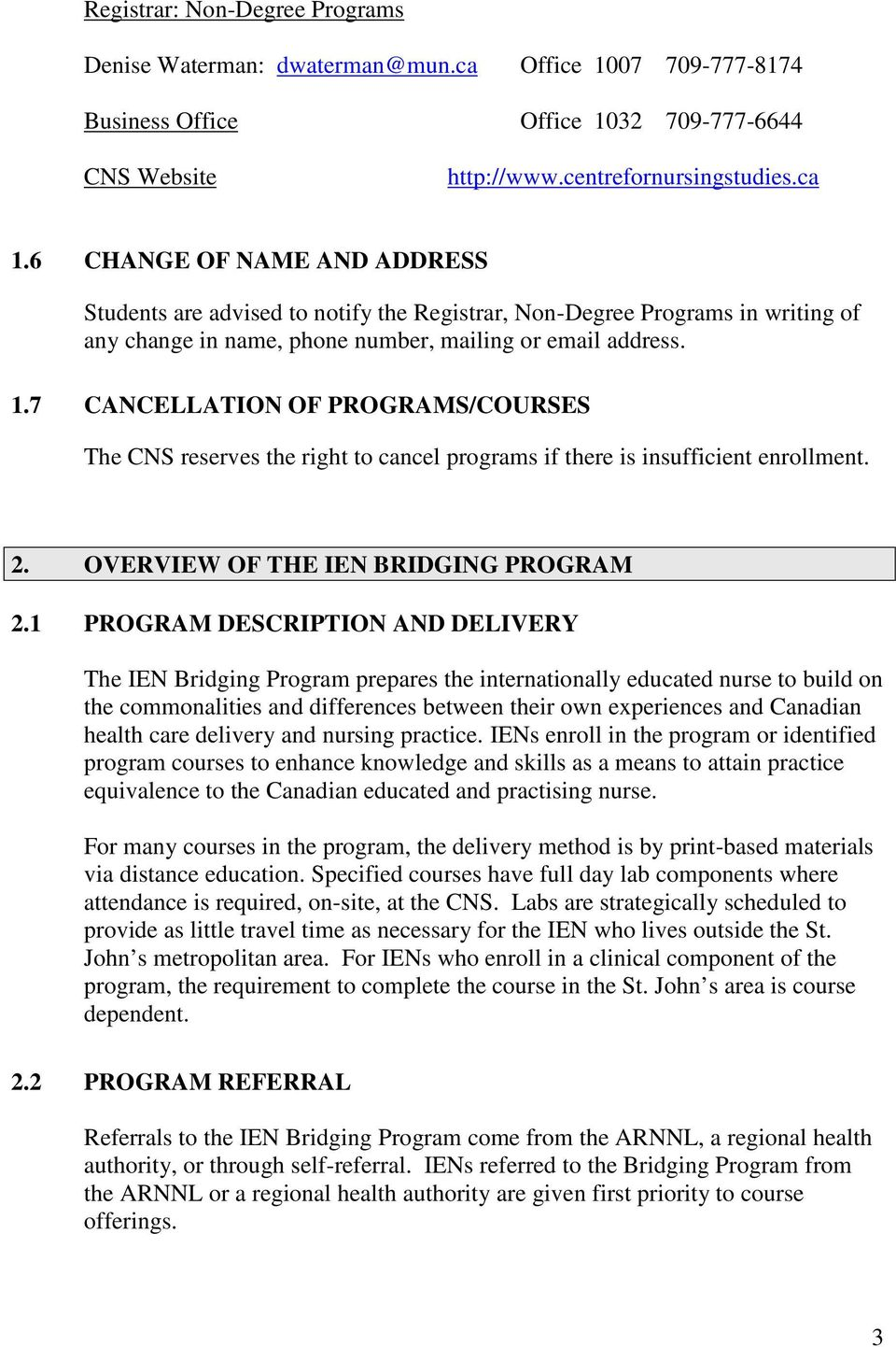 7 CANCELLATION OF PROGRAMS/COURSES The CNS reserves the right to cancel programs if there is insufficient enrollment. 2. OVERVIEW OF THE IEN BRIDGING PROGRAM 2.