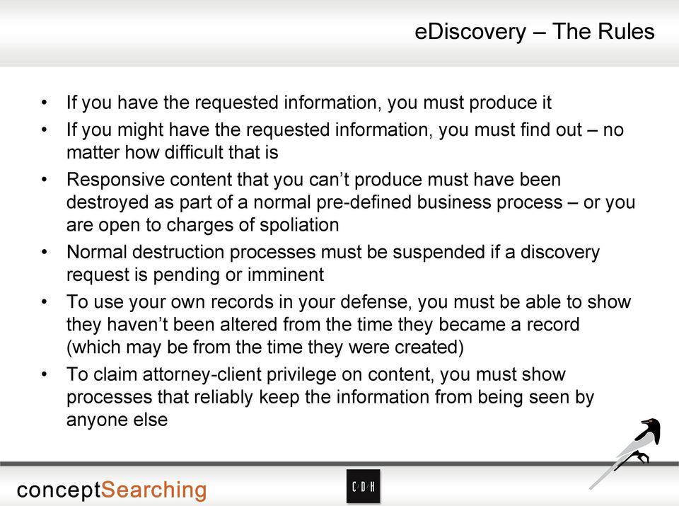 processes must be suspended if a discovery request is pending or imminent To use your own records in your defense, you must be able to show they haven t been altered from the time