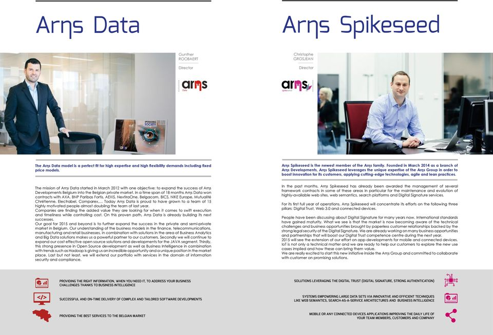 Founded in March 2014 as a branch of Arηs Developments, Arηs Spikeseed leverages the unique expertise of the Arηs Group in order to boost innovation for its customers, applying cutting-edge