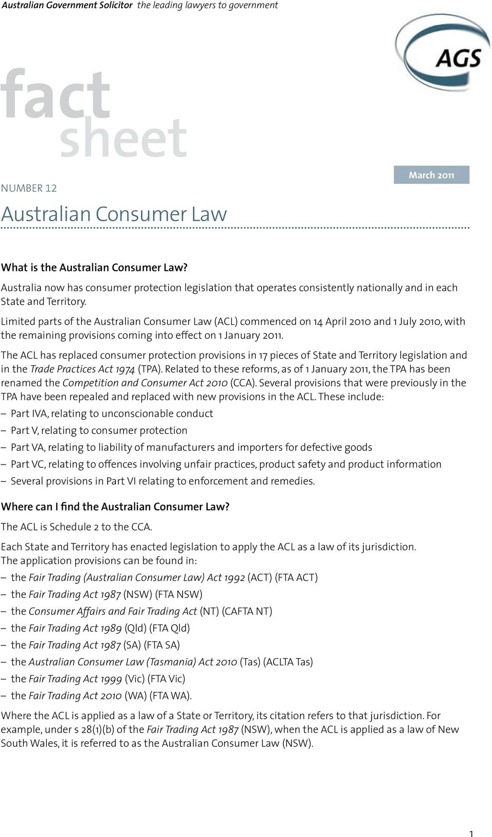 Limited parts of the Australian Consumer Law (ACL) commenced on 14 April 2010 and 1 July 2010, with the remaining provisions coming into effect on 1 January 2011.