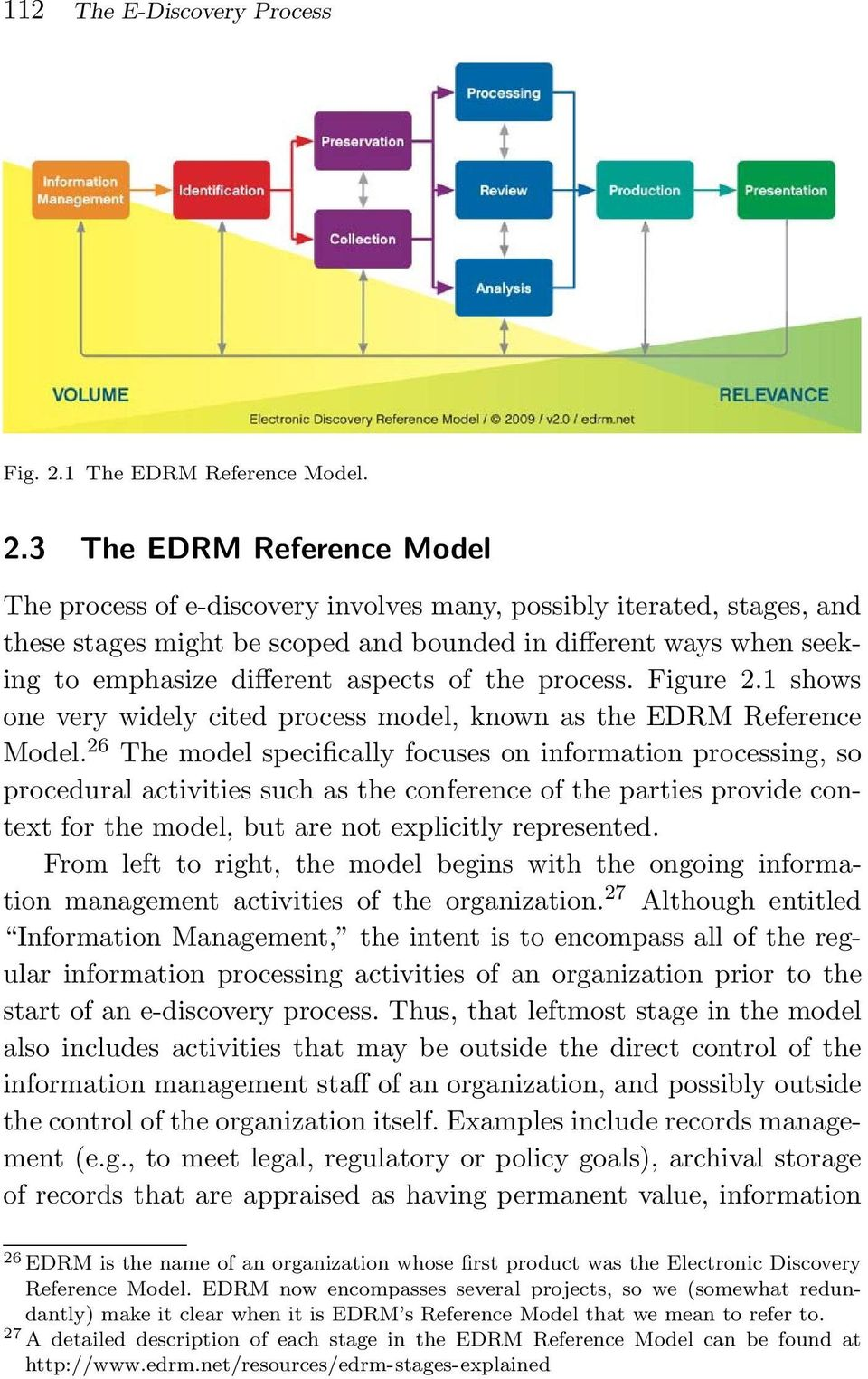 3 The EDRM Reference Model The process of e-discovery involves many, possibly iterated, stages, and these stages might be scoped and bounded in different ways when seeking to emphasize different
