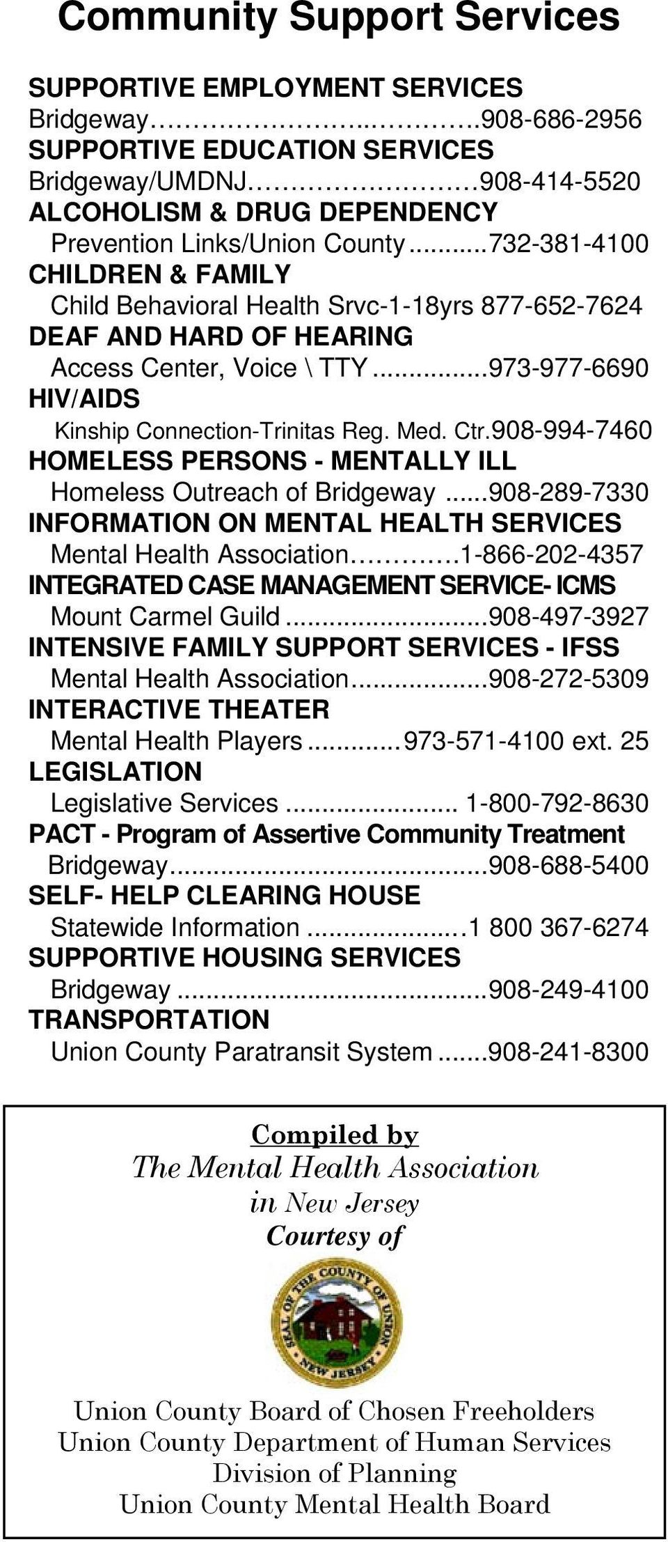Ctr.908-994-7460 HOMELESS PERSONS - MENTALLY ILL Homeless Outreach of Bridgeway... 908-289-7330 INFORMATION ON MENTAL HEALTH SERVICES Mental Health Association.