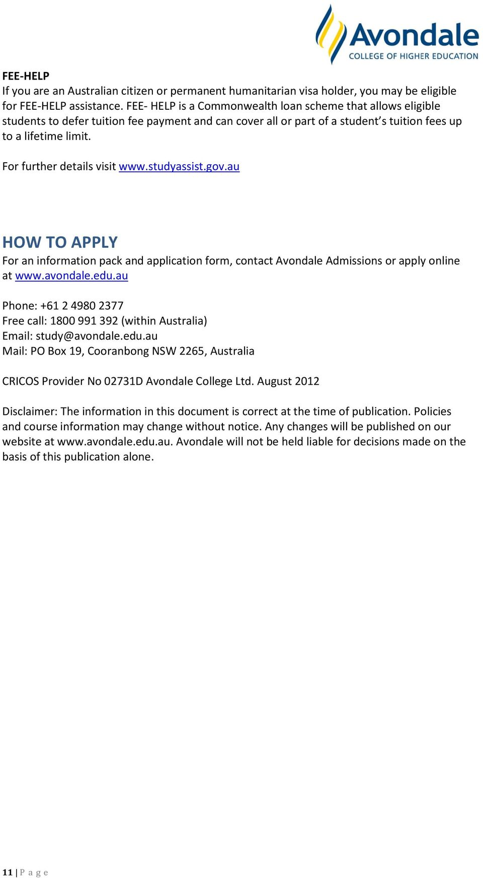 For further details visit www.studyassist.gov.au HOW TO APPLY For an information pack and application form, contact Avondale Admissions or apply online at www.avondale.edu.