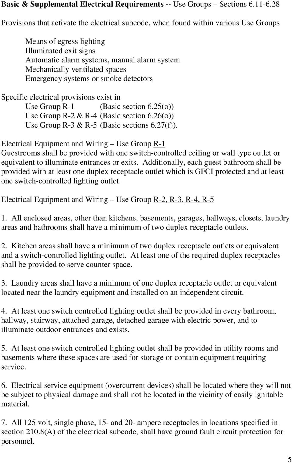 ventilated spaces Emergency systems or smoke detectors Specific electrical provisions exist in Use Group R-1 (Basic section 6.25(o)) Use Group R-2 & R-4 (Basic section 6.