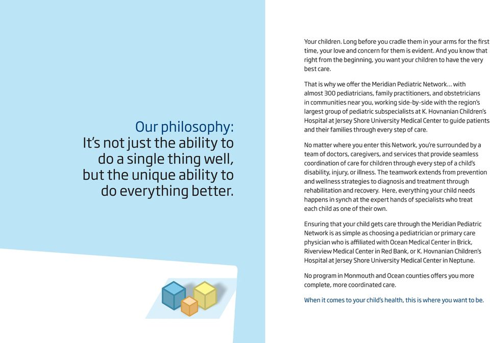 Our philosophy: It s not just the ability to do a single thing well, but the unique ability to do everything better.