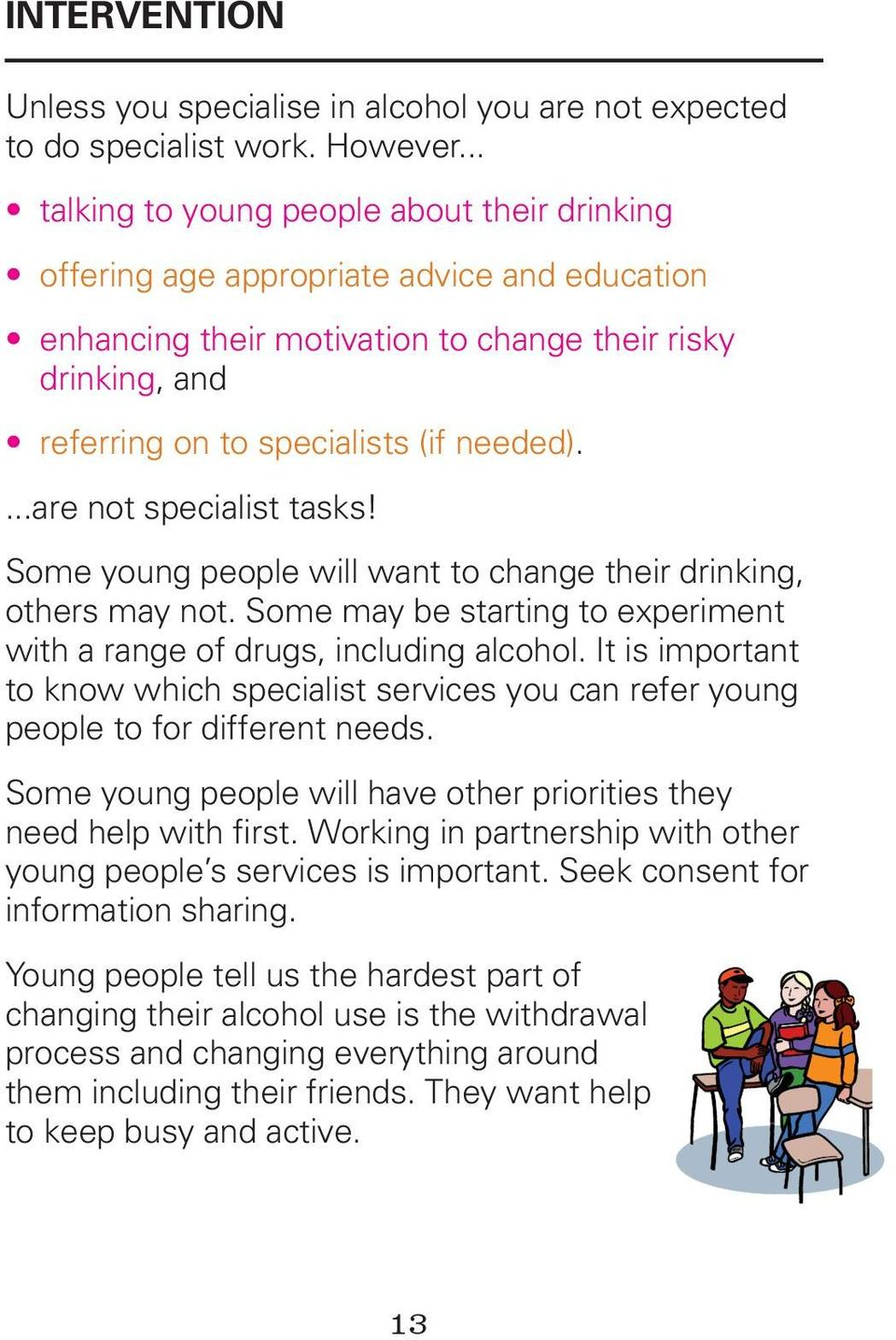 ...are not specialist tasks! Some young people will want to change their drinking, others may not. Some may be starting to experiment with a range of drugs, including alcohol.