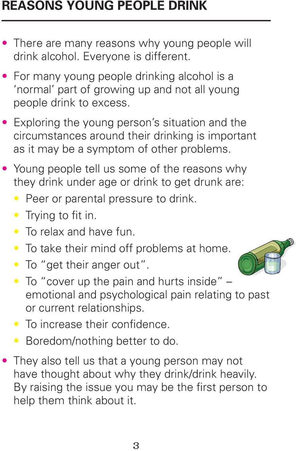 Exploring the young person s situation and the circumstances around their drinking is important as it may be a symptom of other problems.