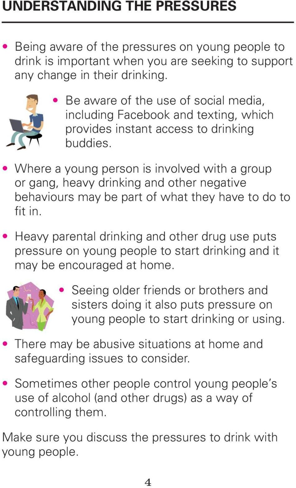 Where a young person is involved with a group or gang, heavy drinking and other negative behaviours may be part of what they have to do to fit in.