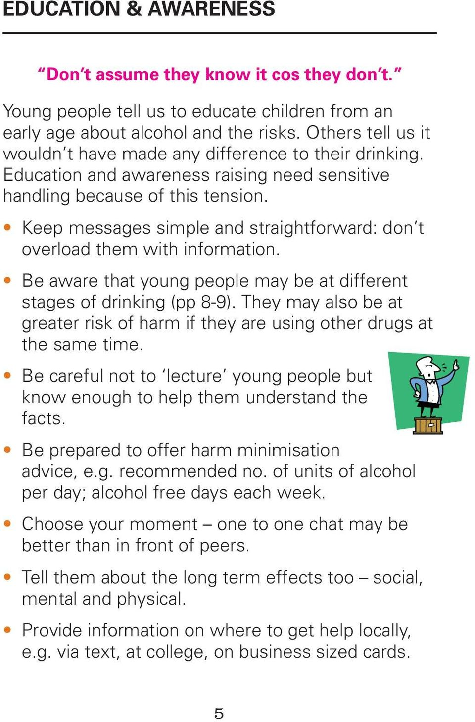 Keep messages simple and straightforward: don t overload them with information. Be aware that young people may be at different stages of drinking (pp 8-9).