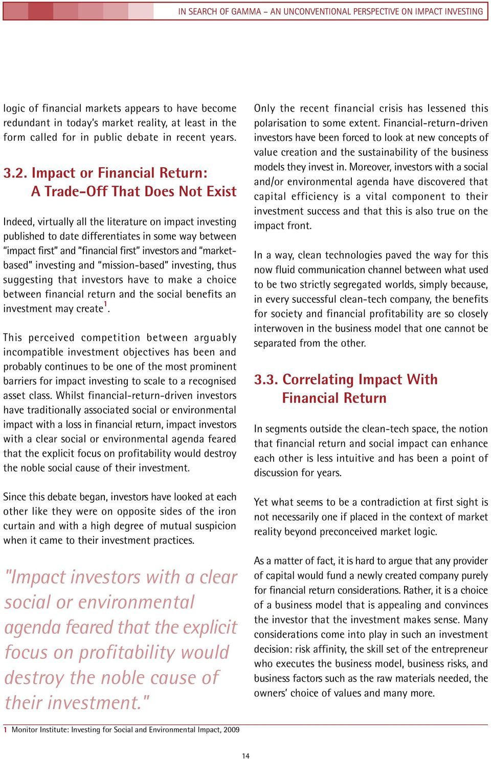 first investors and marketbased investing and mission-based investing, thus suggesting that investors have to make a choice between financial return and the social benefits an investment may create 1.
