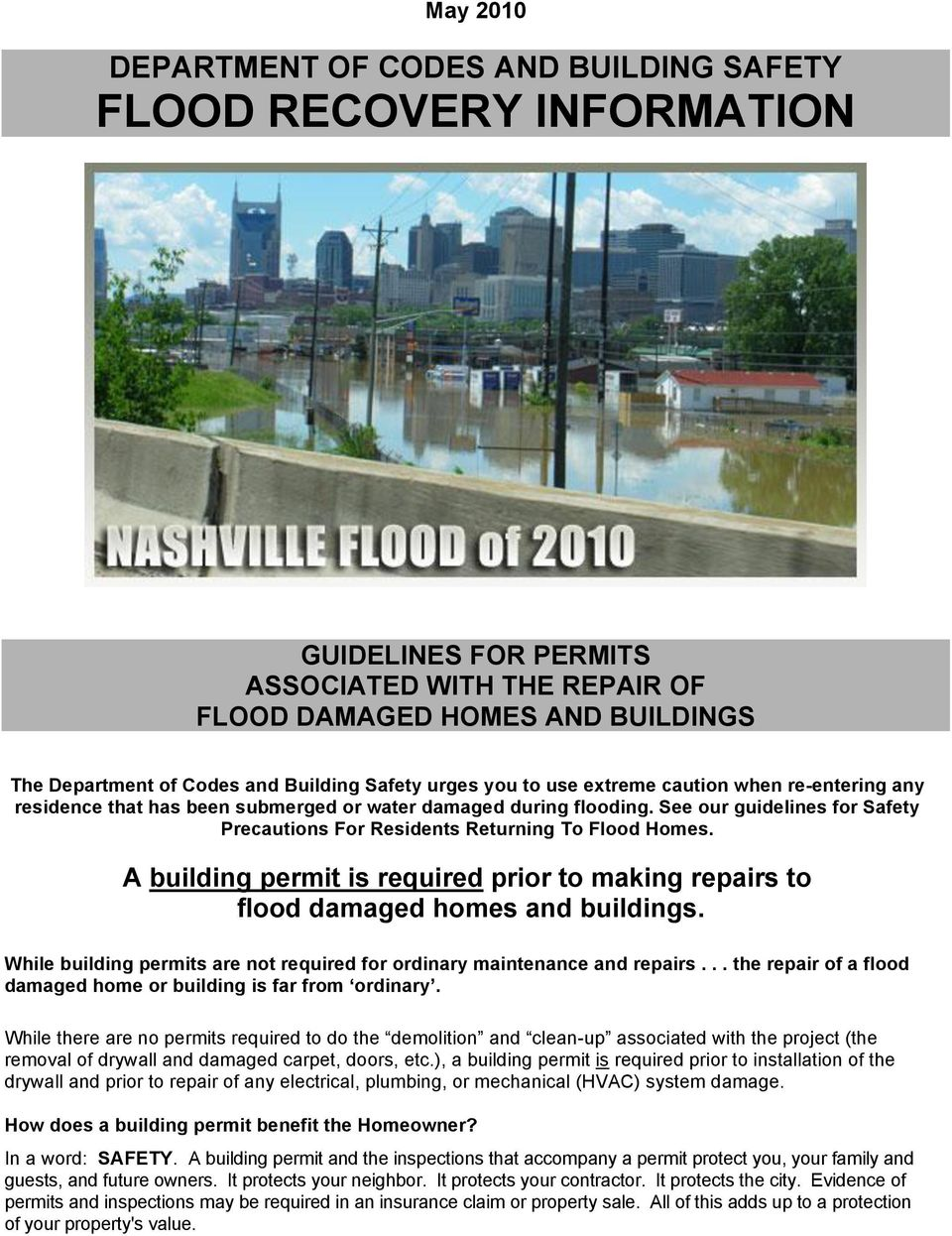 See our guidelines for Safety Precautions For Residents Returning To Flood Homes. A building permit is required prior to making repairs to flood damaged homes and buildings.