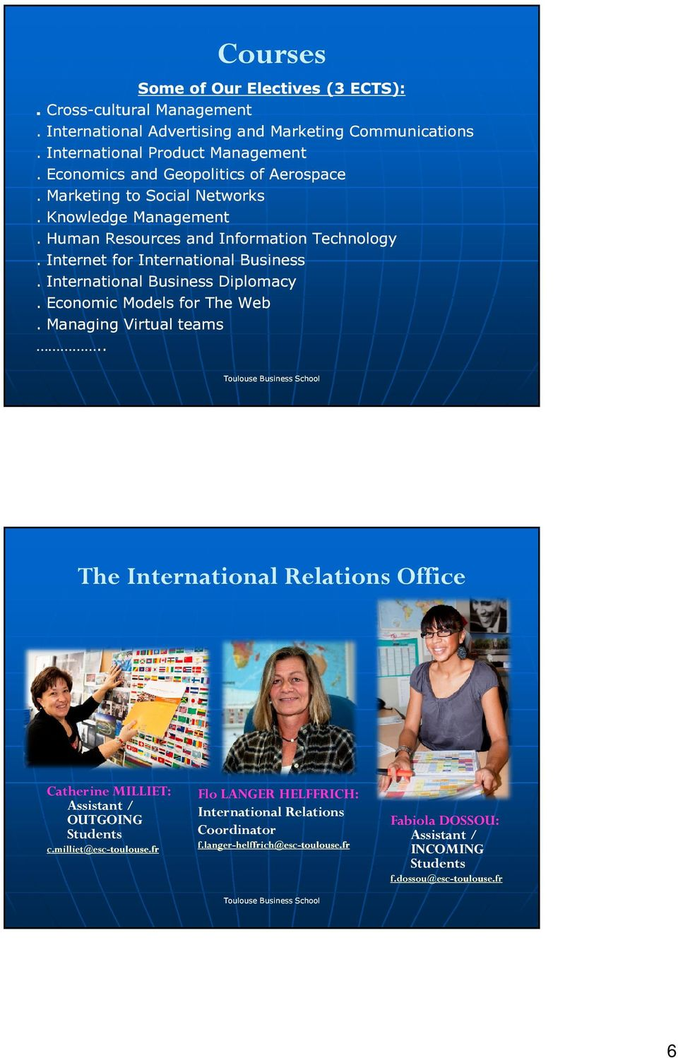 International Business Diplomacy. Economic Models for The Web. Managing Virtual teams.. The International Relations Office Catherine MILLIET: Assistant / OUTGOING Students c.