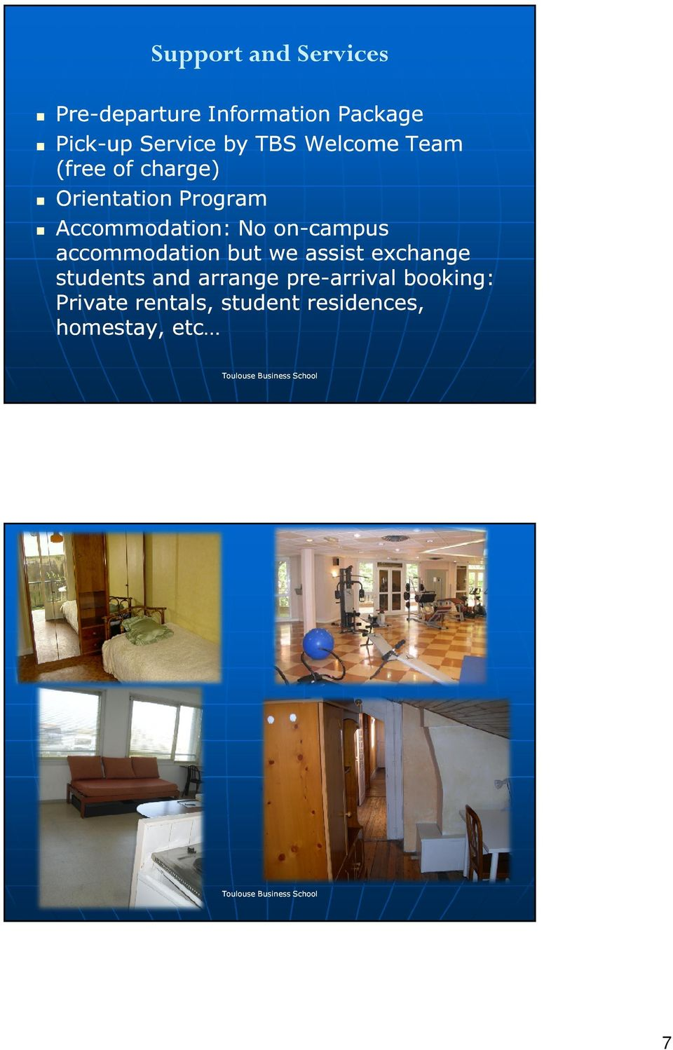 Accommodation: No onon-campus accommodation but we assist exchange students