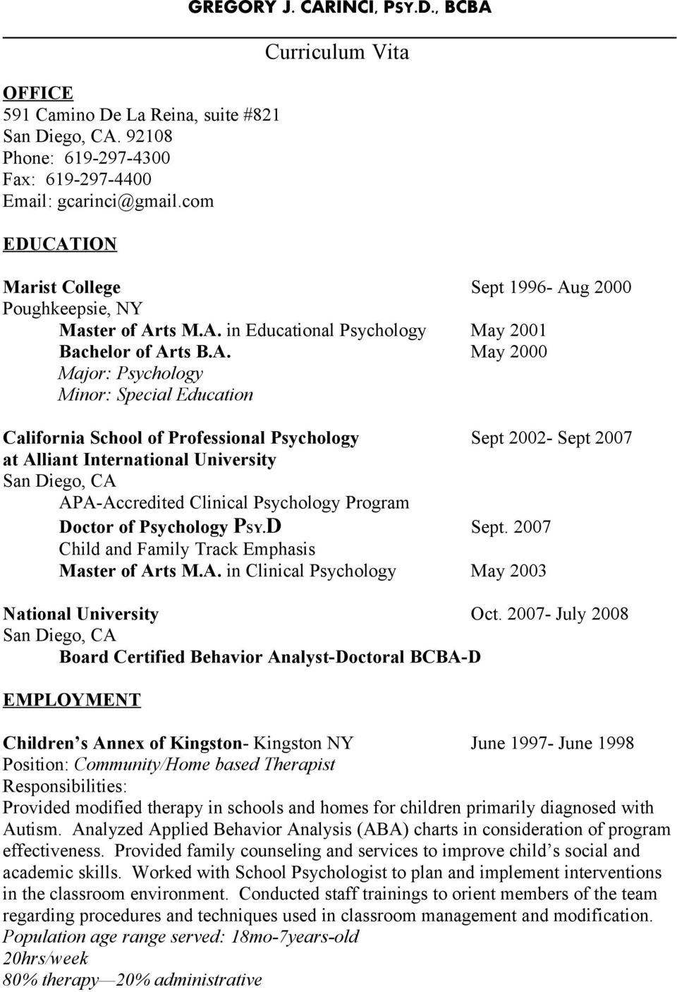 International University San Diego, CA APA-Accredited Clinical Psychology Program Doctor of Psychology PSY.D Sept. 2007 Child and Family Track Emphasis Master of Arts M.A. in Clinical Psychology May 2003 National University Oct.